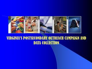 VIRGINIA'S POSTSECONDARY OUTREACH CAMPAIGN AND DATA COLLECTION