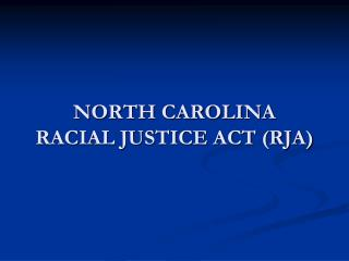 NORTH CAROLINA  RACIAL JUSTICE ACT (RJA)
