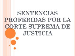 SENTENCIAS PROFERIDAS POR LA CORTE SUPREMA DE JUSTICIA