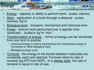 Energy  - capacity or ability to perform work - joules, calories