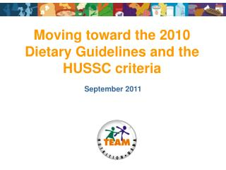 Moving toward the 2010 Dietary Guidelines and the HUSSC criteria