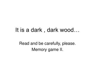 It is a dark , dark wood…