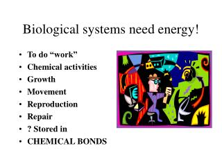 Biological systems need energy!