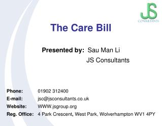 The Care Bill Presented by:   Sau Man Li JS Consultants