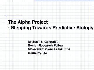 The Alpha Project - Stepping Towards Predictive Biology