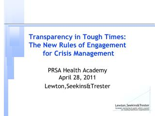 Transparency in Tough Times:  The New Rules of Engagement  for Crisis Management