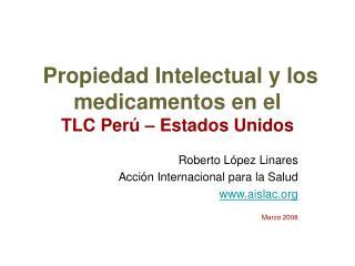 Propiedad Intelectual y los  medicamentos en el  TLC Perú – Estados Unidos