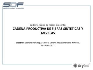 Sudamericana de Fibras presenta: CADENA PRODUCTIVA DE FIBRAS SINTETICAS Y MEZCLAS