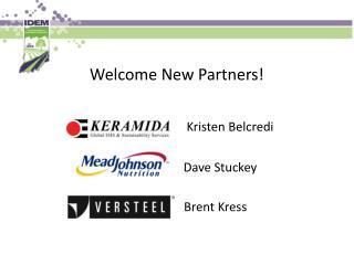 Welcome New Partners! Kristen Belcredi      Dave Stuckey   Brent Kress