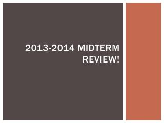 2013-2014 Midterm Review!