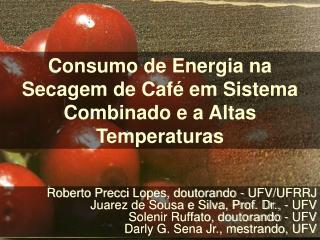 Roberto Precci Lopes, doutorando - UFV/UFRRJ Juarez de Sousa e Silva, Prof. Dr., - UFV
