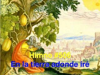 Himno #506 En la tierra adonde iré