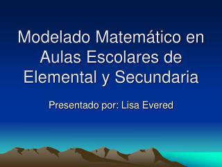 Modelado Matemático en Aulas Escolares de Elemental y Secundaria