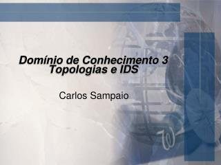 Dom nio de Conhecimento 3 Topologias e IDS