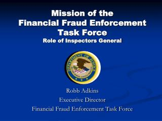 Mission of the  Financial Fraud Enforcement Task Force Role of Inspectors General