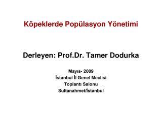 K peklerde Pop lasyon Y netimi     Derleyen: Prof.Dr. Tamer Dodurka  Mayis- 2009 Istanbul Il Genel Meclisi Toplanti Salo
