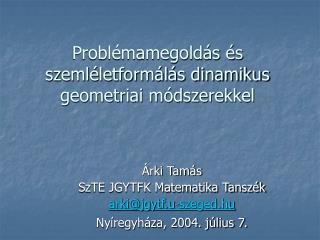 Probl�mamegold�s �s szeml�letform�l�s dinamikus geometriai m�dszerekkel