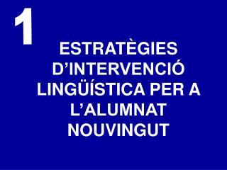 ESTRATÈGIES D'INTERVENCIÓ LINGÜÍSTICA PER A L'ALUMNAT NOUVINGUT