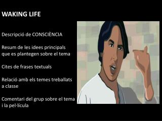 WAKING LIFE Descripci� de CONSCI�NCIA Resum de les idees principals