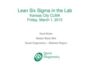 Lean Six Sigma in the Lab Kansas City CLMA Friday, March 1, 2013