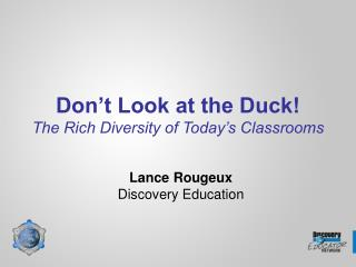 Don't Look at the Duck! The Rich Diversity of Today's Classrooms