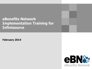 eBenefits Network Implementation Training for  Infinisource February 2014