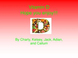 Vitamin D Hope you enjoy!!!