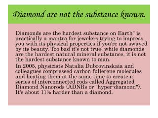 Diamond are not the substance known.