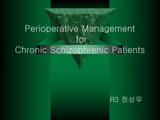 Perioperative Management  for  Chronic Schizophrenic Patients