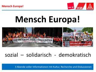 Mensch Europa!