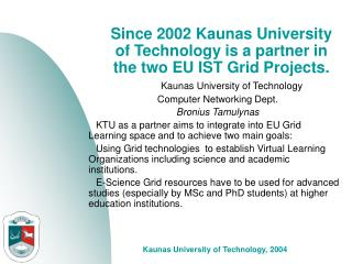 Since 2002 Kaunas University of Technology is a partner in the two EU IST Grid Projects.
