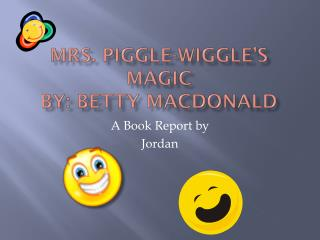 Mrs. Piggle-Wiggle's Magic By: Betty Macdonald