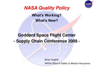 NASA Quality Policy What�s Working? What�s New? Goddard Space Flight Center