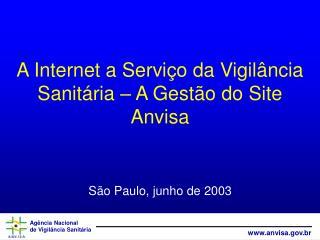 A Internet a Serviço da Vigilância Sanitária – A Gestão do Site Anvisa