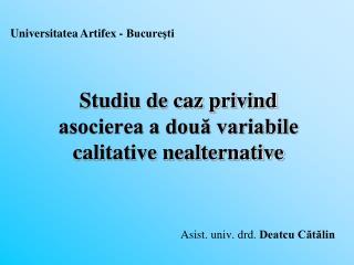Studiu de caz privind  asocierea a două variabile calitative nealternative