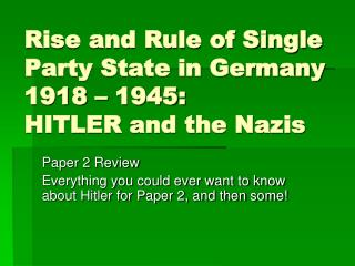 Rise and Rule of Single Party State in Germany 1918 � 1945: HITLER and the Nazis