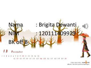Nama: Brigita Dewanti NIM: 120111409929 BK off B