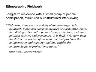 Ethnographic  Fieldwork Long-term residence with a small group of  people