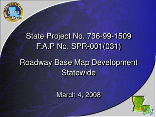 State Project No. 736-99-1509 F.A.P No. SPR-001(031) Roadway Base Map Development Statewide