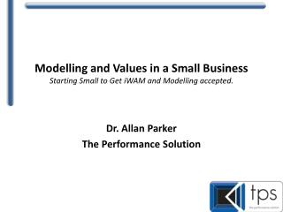 Modelling and Values in a S mall  B usiness  Starting Small to Get iWAM and Modelling accepted.