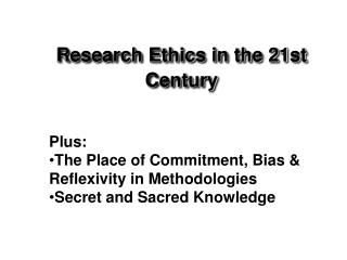 Research Ethics in the 21st Century