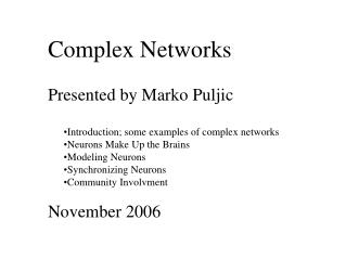 Complex Networks Presented by Marko Puljic Introduction; some examples of complex networks
