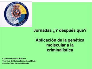 Concha Gamella Bacete Técnico del laboratorio de ADN de Policía Científica de Madrid.
