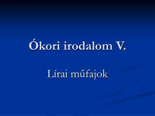 �kori irodalom V.