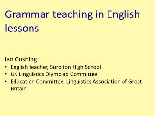 Ian Cushing English teacher, Surbiton High School UK Linguistics Olympiad Committee