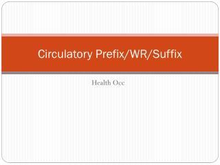 Circulatory Prefix/WR/Suffix