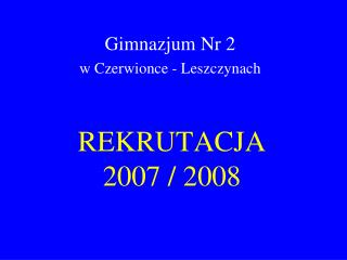 REKRUTACJA 2007 / 2008