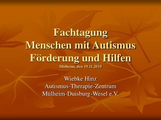 Fachtagung Menschen mit Autismus Förderung und Hilfen Mülheim, den 19.11.2010