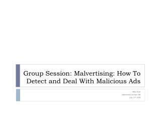 Group Session:  Malvertising : How To Detect and Deal With Malicious Ads