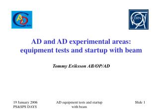 AD and AD experimental areas: equipment tests and startup with beam Tommy Eriksson AB/OP/AD